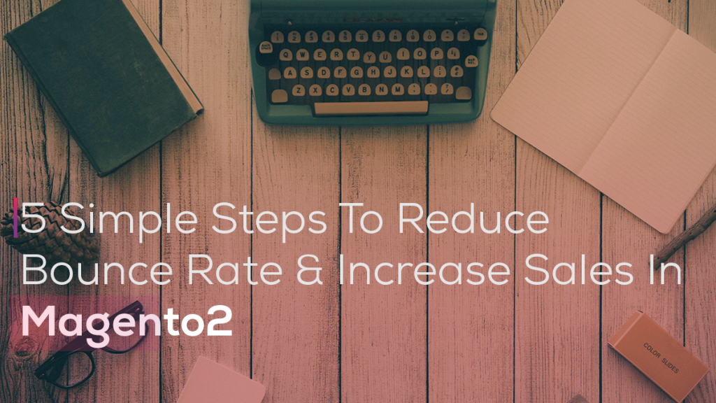 Reduce Bounce Rate & Increase Sales